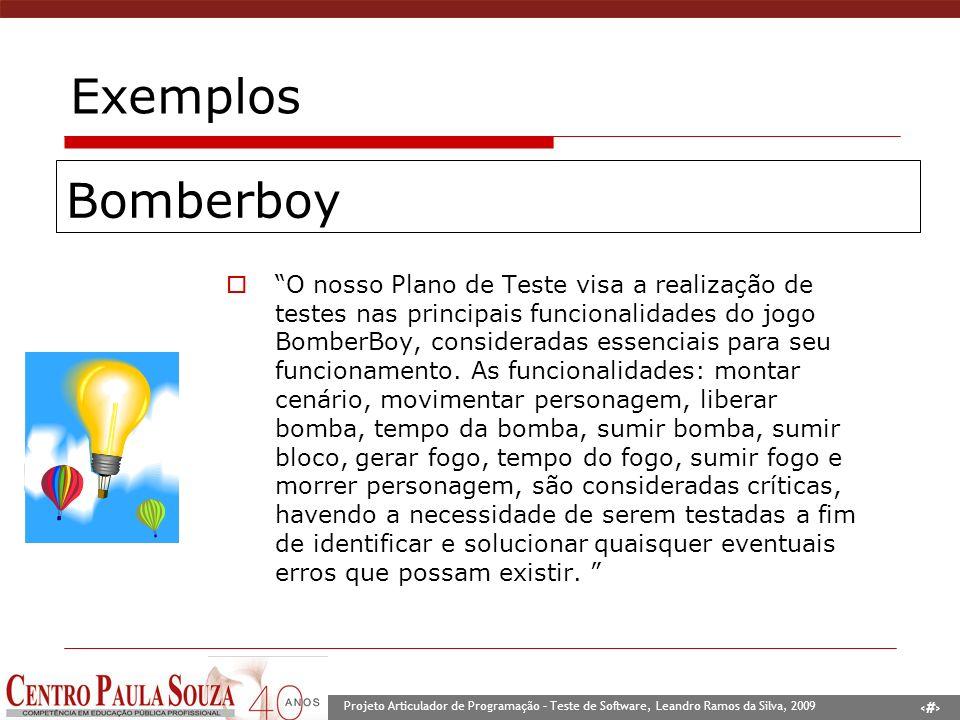 6 Projeto Articulador de Programação – Teste de Software, Leandro Ramos da Silva, 2009 Exemplos O nosso Plano de Teste visa a realização de testes nas principais funcionalidades do jogo BomberBoy, consideradas essenciais para seu funcionamento.