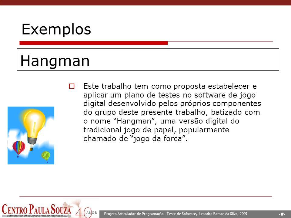 7 Projeto Articulador de Programação – Teste de Software, Leandro Ramos da Silva, 2009 Exemplos Este trabalho tem como proposta estabelecer e aplicar