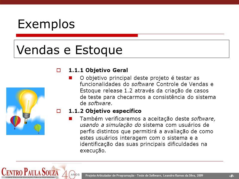 8 Projeto Articulador de Programação – Teste de Software, Leandro Ramos da Silva, 2009 Exemplos 1.1.1 Objetivo Geral O objetivo principal deste projet