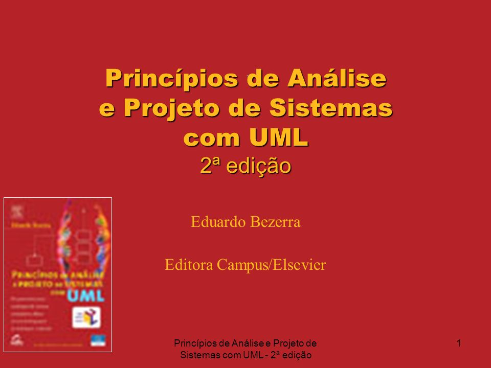 Princípios de Análise e Projeto de Sistemas com UML - 2ª edição 2 Capítulo 1 Visão Geral Coisas simples devem ser simples e coisas complexas devem ser possíveis..