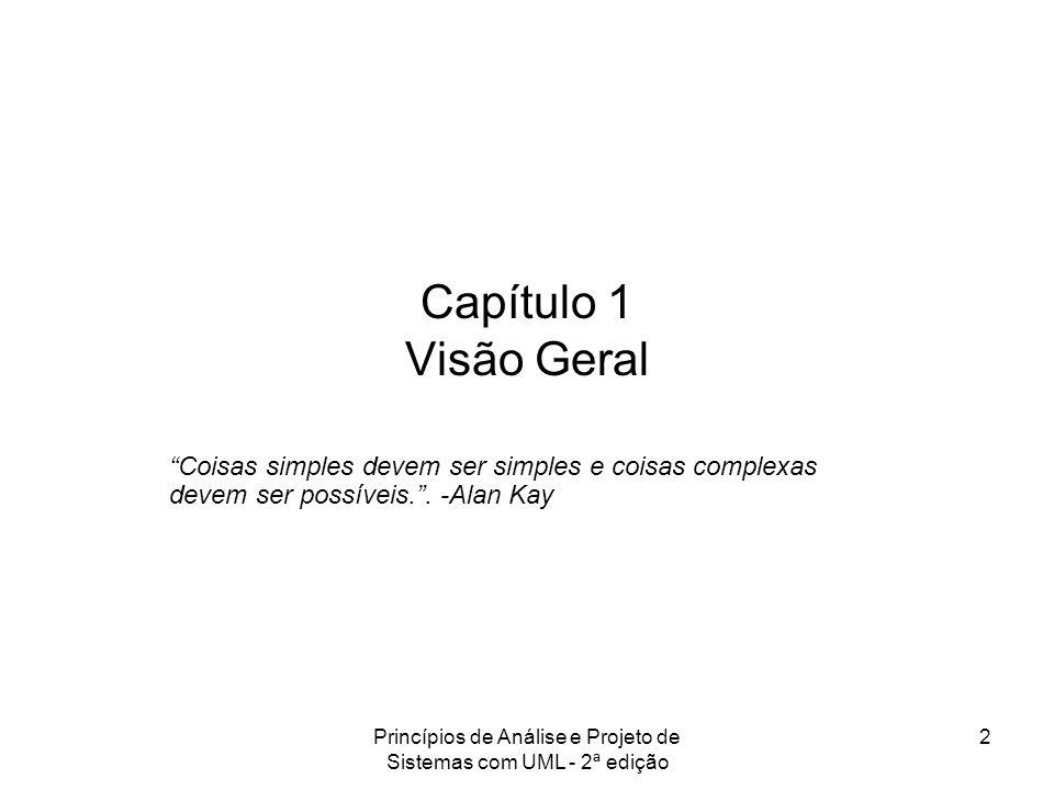 Princípios de Análise e Projeto de Sistemas com UML - 2ª edição 2 Capítulo 1 Visão Geral Coisas simples devem ser simples e coisas complexas devem ser