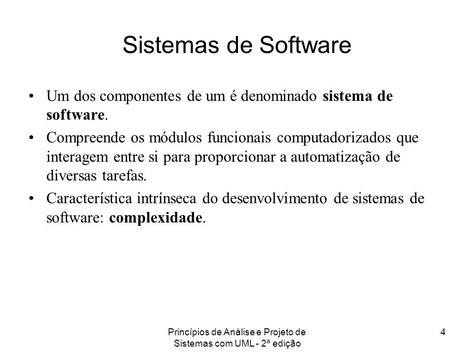 Princípios de Análise e Projeto de Sistemas com UML - 2ª edição 4 Sistemas de Software Um dos componentes de um é denominado sistema de software. Comp