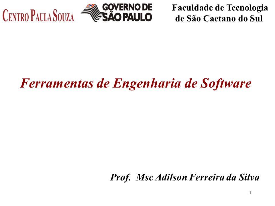 1 Faculdade de Tecnologia de São Caetano do Sul Prof. Msc Adilson Ferreira da Silva Ferramentas de Engenharia de Software