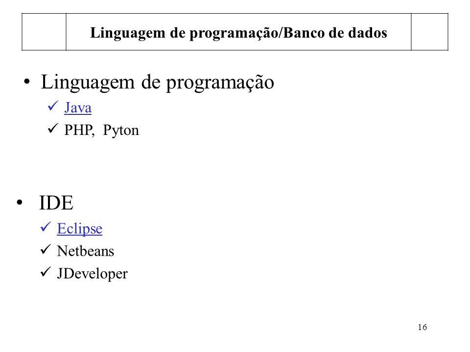 16 Linguagem de programação/Banco de dados Linguagem de programação Java PHP, Pyton IDE Eclipse Netbeans JDeveloper