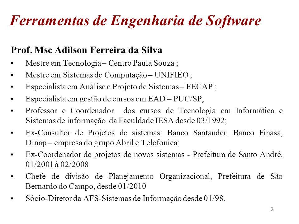 Prof. Msc Adilson Ferreira da Silva Mestre em Tecnologia – Centro Paula Souza ; Mestre em Sistemas de Computação – UNIFIEO ; Especialista em Análise e