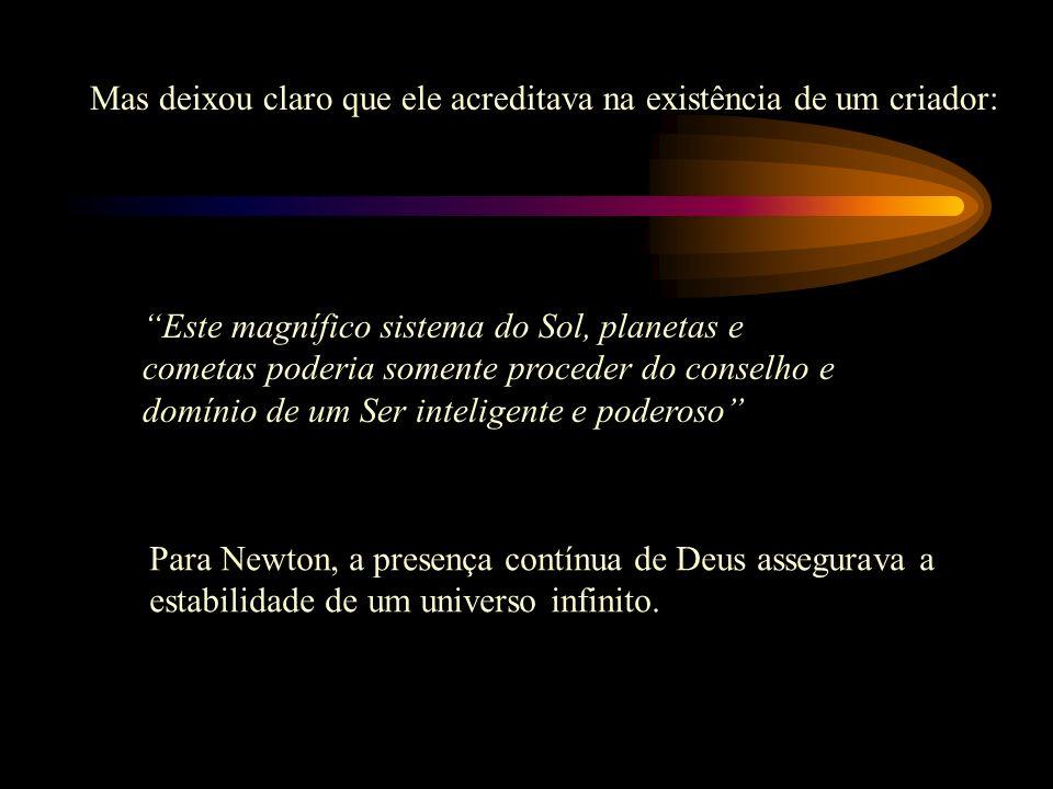 Comentários de Newton no final dos Principia: Até aqui explicamos os fenômenos dos céus e de nosso mar pelo poder da gravidade,m as ainda não designam