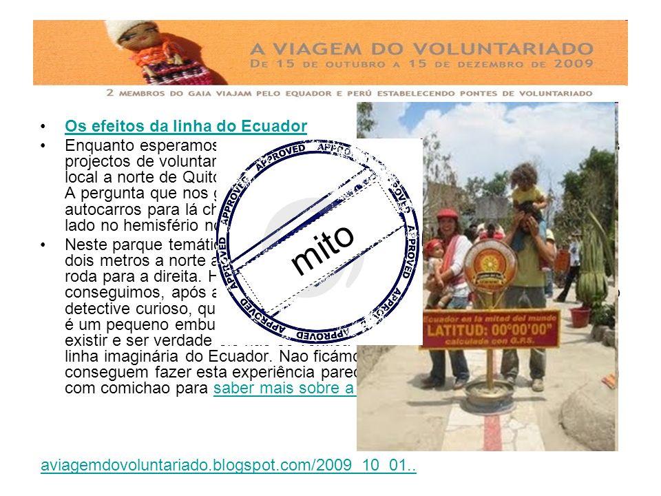 Os efeitos da linha do Ecuador Enquanto esperamos por segunda feira para começar as nossas visitas aos projectos de voluntariado no Ecuador fomos visi