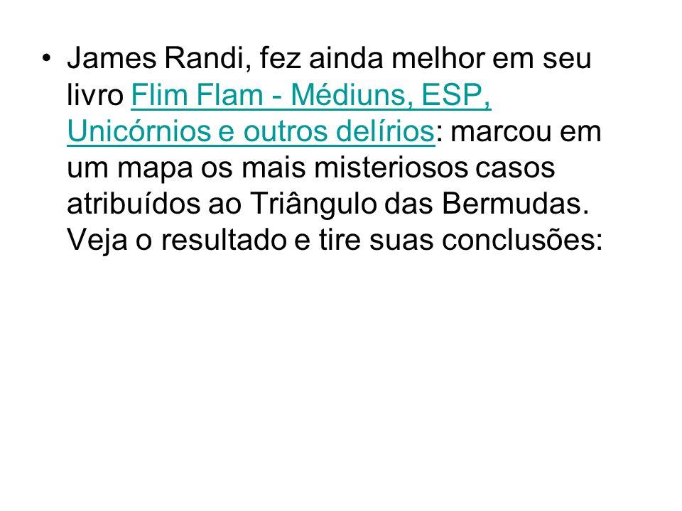 James Randi, fez ainda melhor em seu livro Flim Flam - Médiuns, ESP, Unicórnios e outros delírios: marcou em um mapa os mais misteriosos casos atribuí