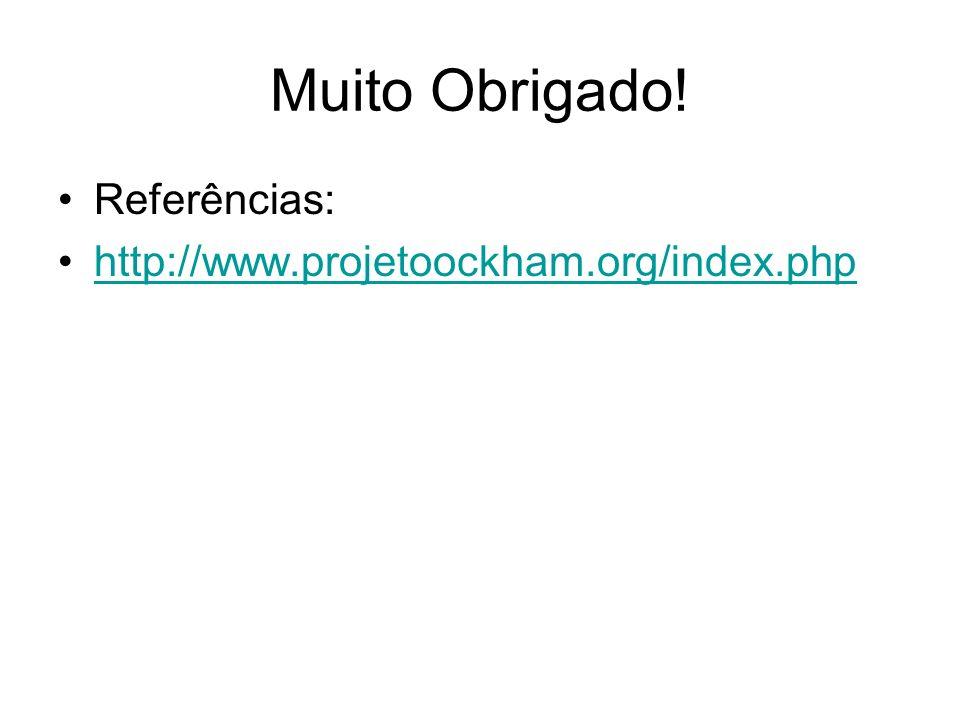 Muito Obrigado! Referências: http://www.projetoockham.org/index.php