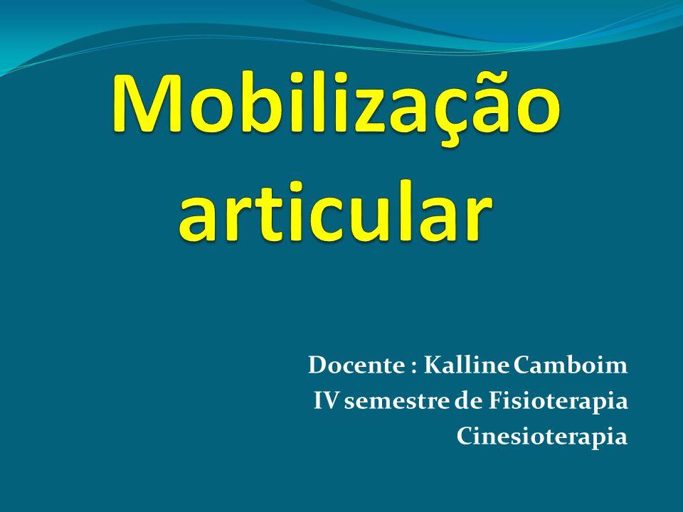 Docente : Kalline Camboim IV semestre de Fisioterapia Cinesioterapia