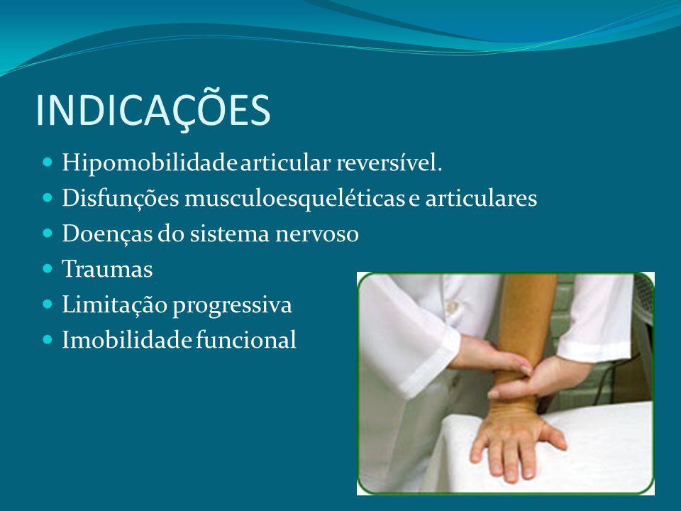 INDICAÇÕES Hipomobilidade articular reversível. Disfunções musculoesqueléticas e articulares Doenças do sistema nervoso Traumas Limitação progressiva
