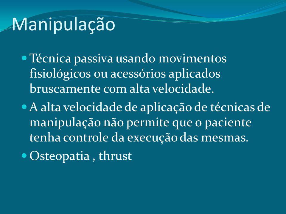 Manipulação Técnica passiva usando movimentos fisiológicos ou acessórios aplicados bruscamente com alta velocidade. A alta velocidade de aplicação de