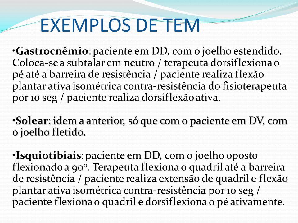 EXEMPLOS DE TEM Gastrocnêmio: paciente em DD, com o joelho estendido. Coloca-se a subtalar em neutro / terapeuta dorsiflexiona o pé até a barreira de