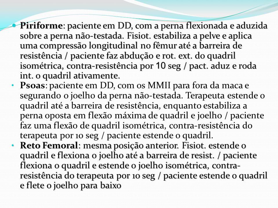 Piriforme: paciente em DD, com a perna flexionada e aduzida sobre a perna não-testada. Fisiot. estabiliza a pelve e aplica uma compressão longitudinal