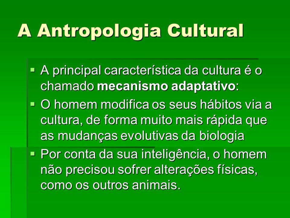 A Antropologia Cultural A principal característica da cultura é o chamado mecanismo adaptativo: A principal característica da cultura é o chamado meca
