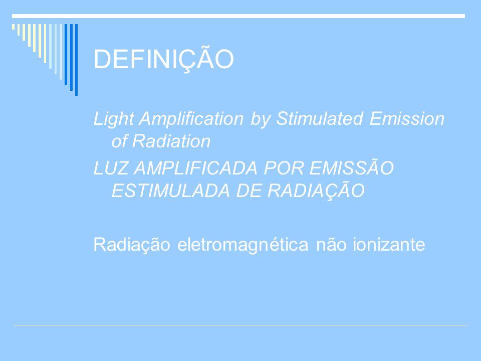DEFINIÇÃO Light Amplification by Stimulated Emission of Radiation LUZ AMPLIFICADA POR EMISSÃO ESTIMULADA DE RADIAÇÃO Radiação eletromagnética não ioni