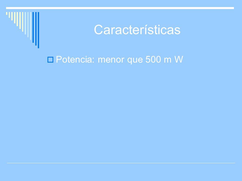 Características Potencia: menor que 500 m W