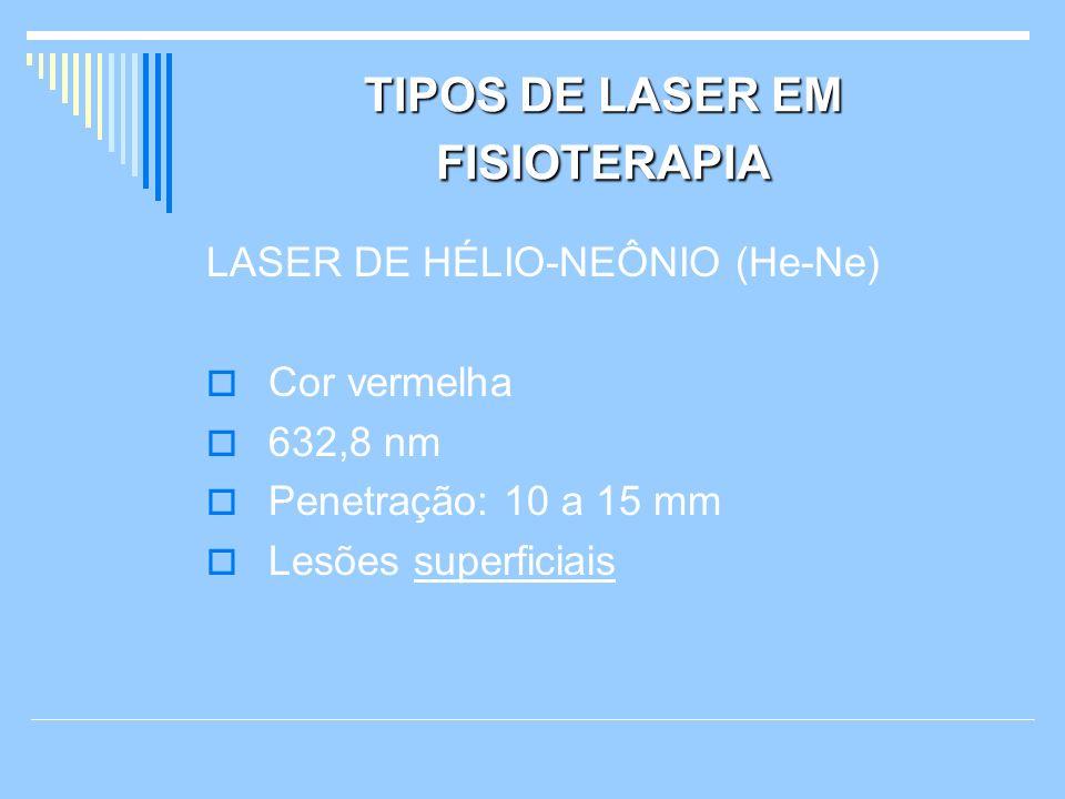 TIPOS DE LASER EM FISIOTERAPIA LASER DE HÉLIO-NEÔNIO (He-Ne) Cor vermelha 632,8 nm Penetração: 10 a 15 mm Lesões superficiais