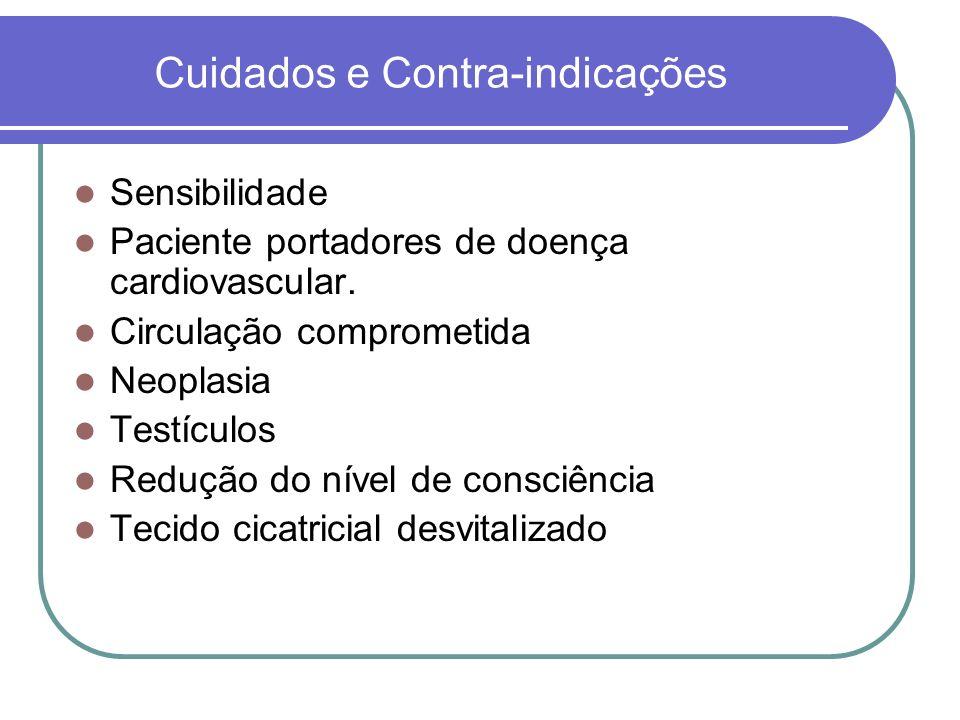 Cuidados e Contra-indicações Sensibilidade Paciente portadores de doença cardiovascular. Circulação comprometida Neoplasia Testículos Redução do nível