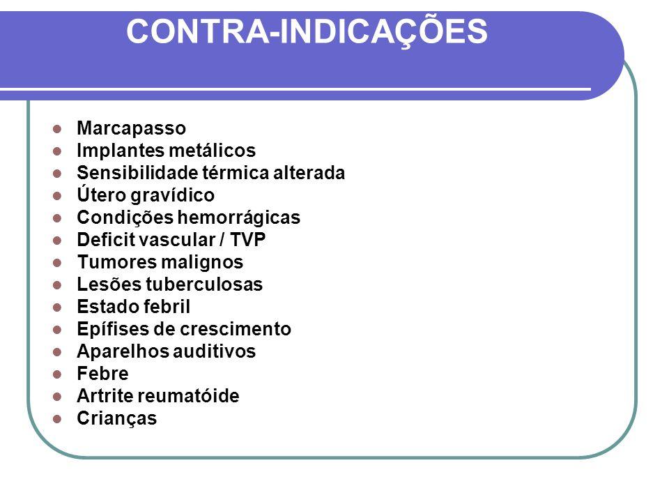CONTRA-INDICAÇÕES Marcapasso Implantes metálicos Sensibilidade térmica alterada Útero gravídico Condições hemorrágicas Deficit vascular / TVP Tumores