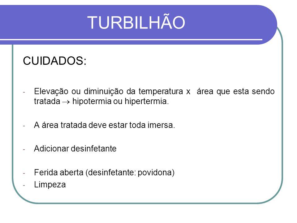 TURBILHÃO CUIDADOS: - Elevação ou diminuição da temperatura x área que esta sendo tratada hipotermia ou hipertermia. - A área tratada deve estar toda