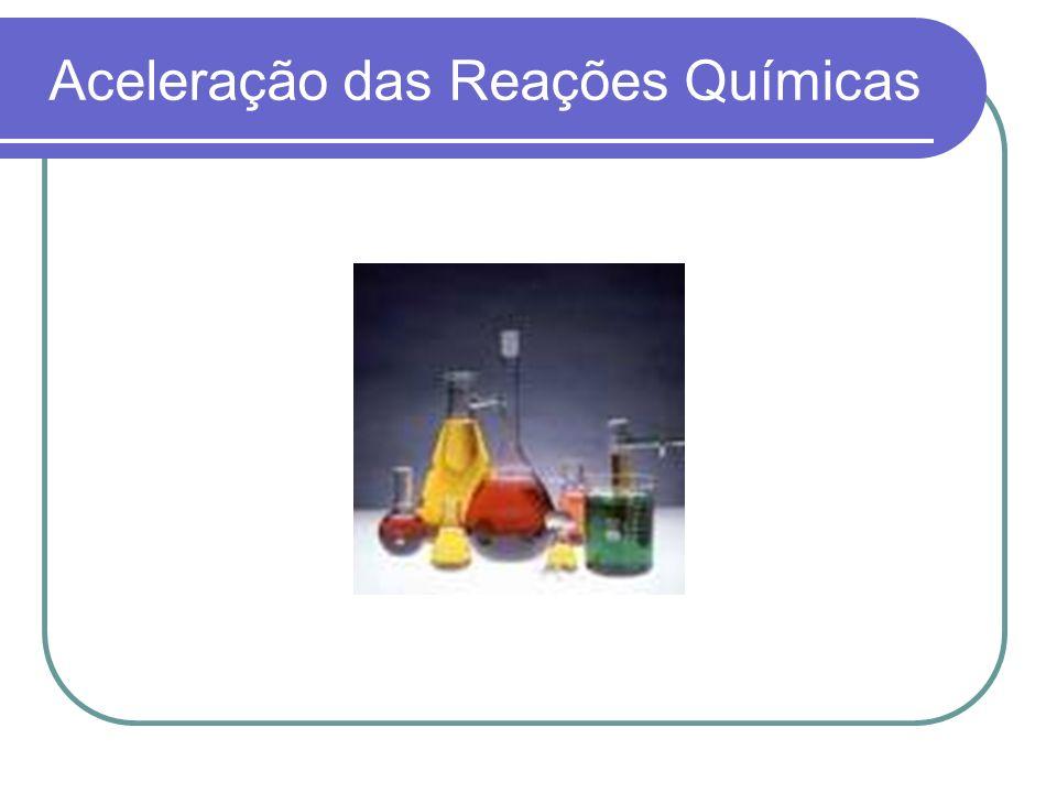 Aceleração das Reações Químicas