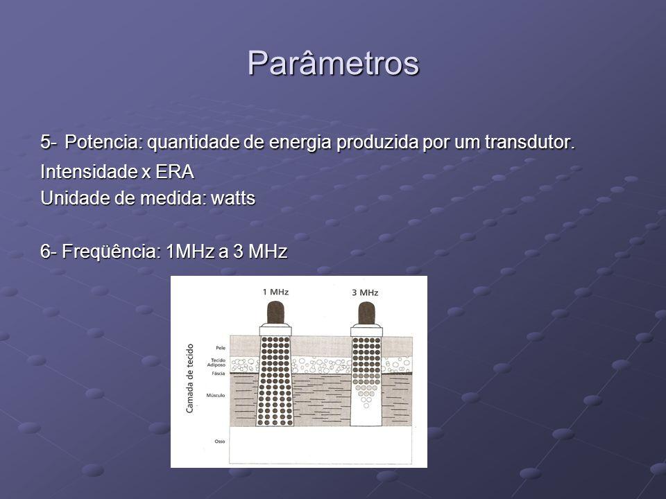 Parâmetros 5- Potencia: quantidade de energia produzida por um transdutor. Intensidade x ERA Unidade de medida: watts 6- Freqüência: 1MHz a 3 MHz