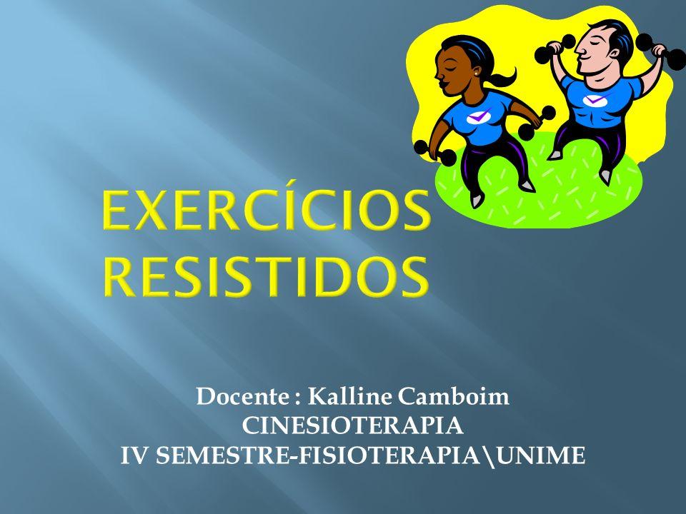 Docente : Kalline Camboim CINESIOTERAPIA IV SEMESTRE-FISIOTERAPIA\UNIME