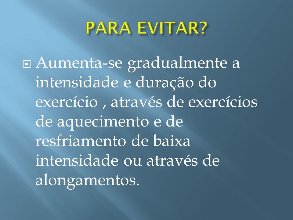 Aumenta-se gradualmente a intensidade e duração do exercício, através de exercícios de aquecimento e de resfriamento de baixa intensidade ou através d