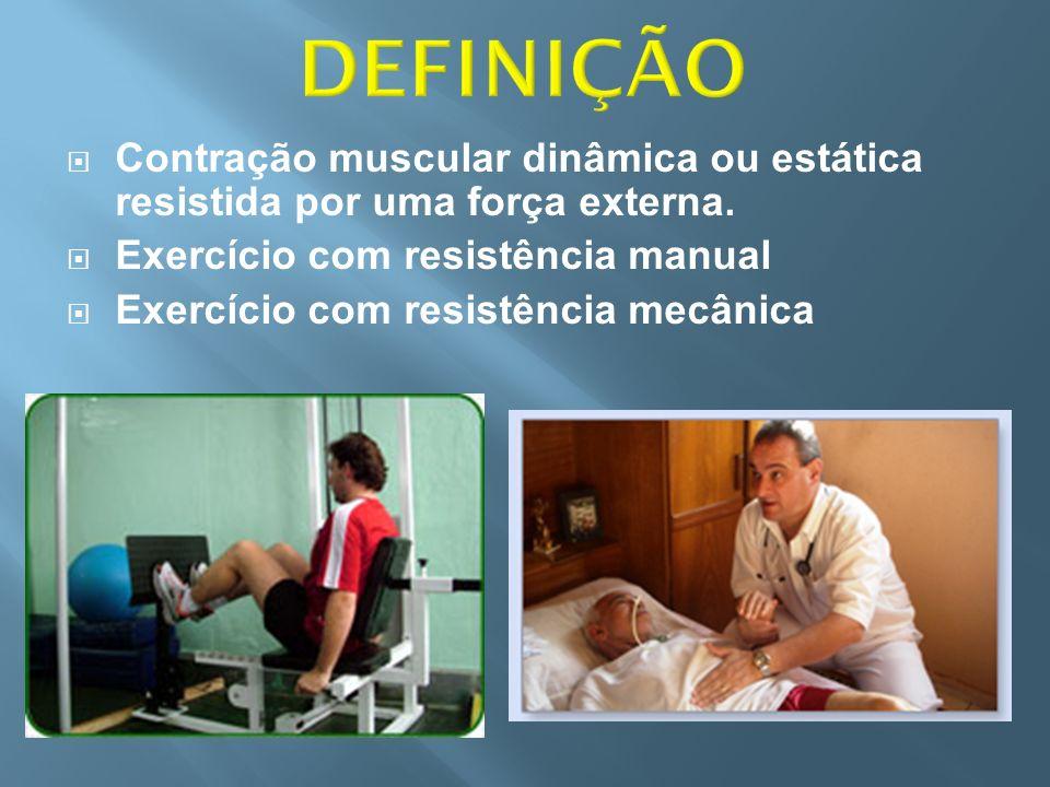 Contração muscular dinâmica ou estática resistida por uma força externa. Exercício com resistência manual Exercício com resistência mecânica
