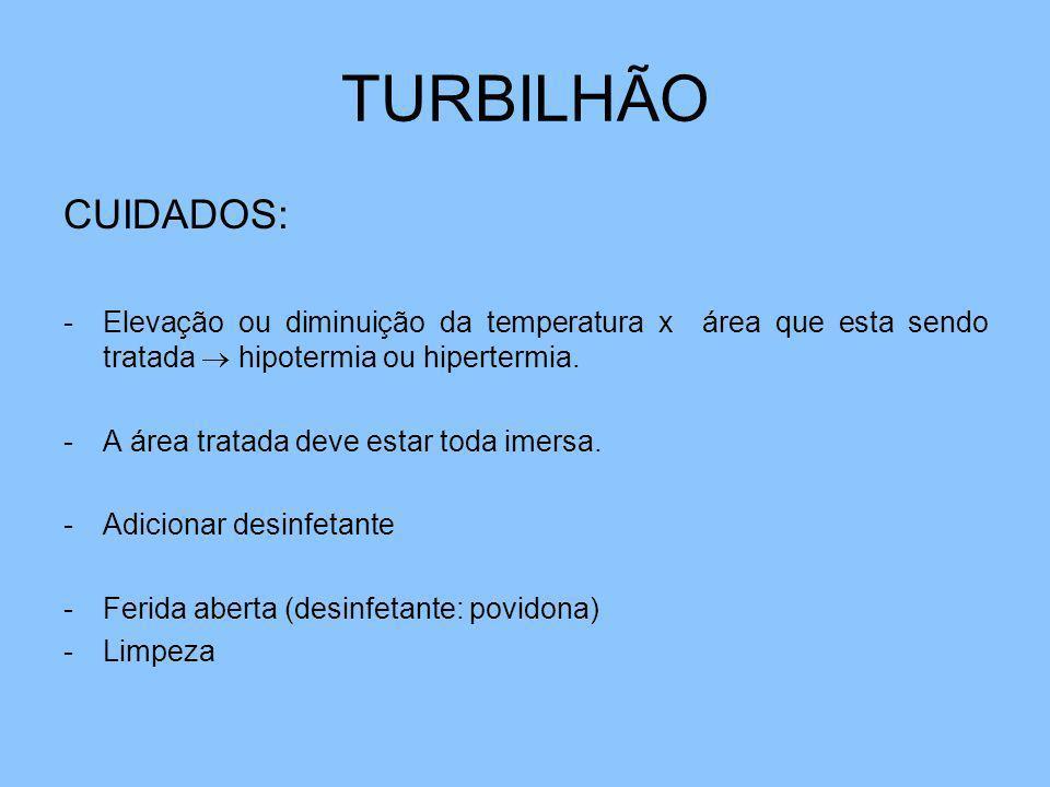 TURBILHÃO CUIDADOS: -Elevação ou diminuição da temperatura x área que esta sendo tratada hipotermia ou hipertermia. -A área tratada deve estar toda im