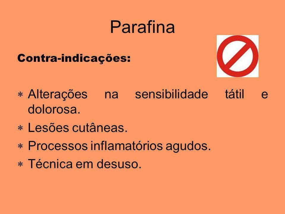 Parafina Contra-indicações: Alterações na sensibilidade tátil e dolorosa. Lesões cutâneas. Processos inflamatórios agudos. Técnica em desuso.