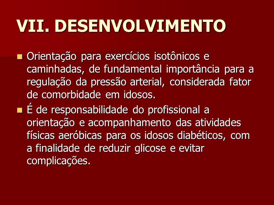 VII. DESENVOLVIMENTO Orientação para exercícios isotônicos e caminhadas, de fundamental importância para a regulação da pressão arterial, considerada