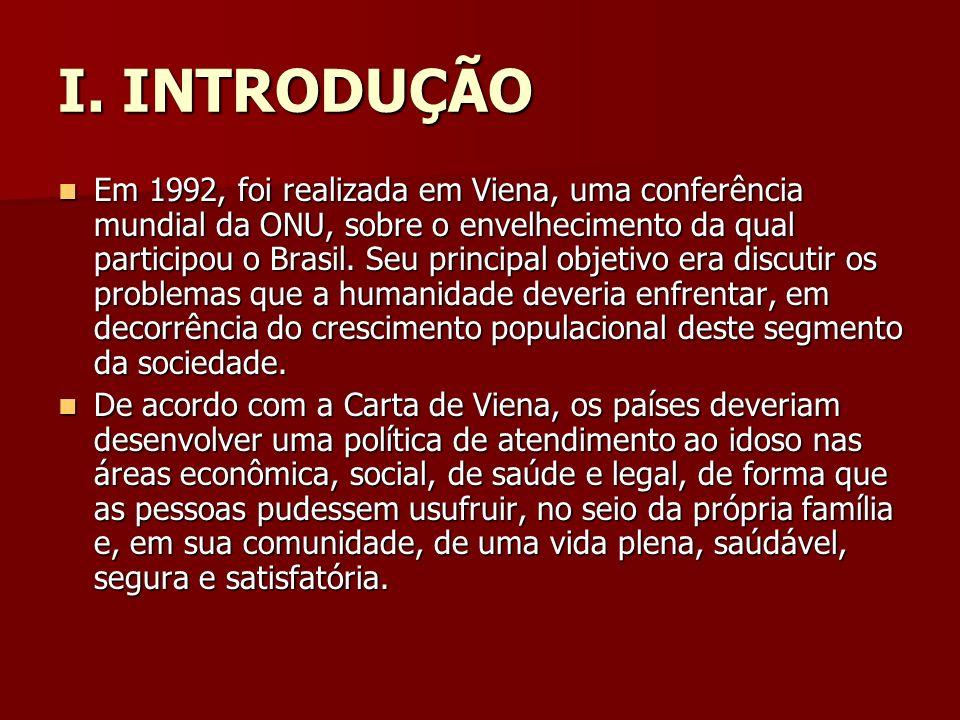 I. INTRODUÇÃO Em 1992, foi realizada em Viena, uma conferência mundial da ONU, sobre o envelhecimento da qual participou o Brasil. Seu principal objet