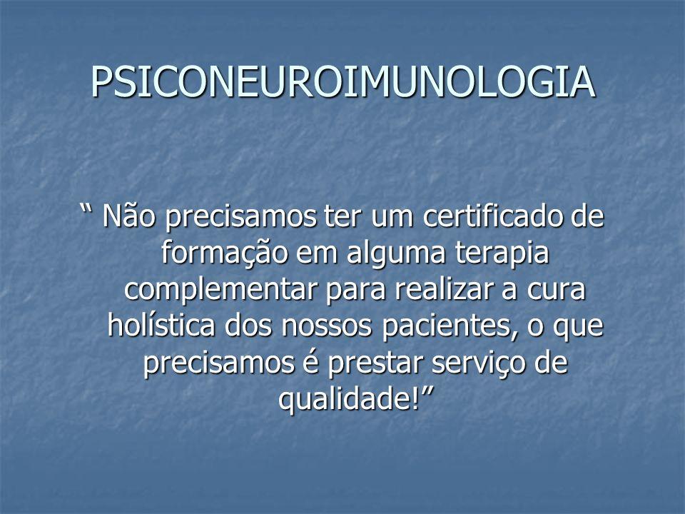 PSICONEUROIMUNOLOGIA Não precisamos ter um certificado de formação em alguma terapia complementar para realizar a cura holística dos nossos pacientes,