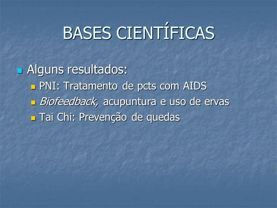 BASES CIENTÍFICAS Alguns resultados: Alguns resultados: PNI: Tratamento de pcts com AIDS PNI: Tratamento de pcts com AIDS Biofeedback, acupuntura e us