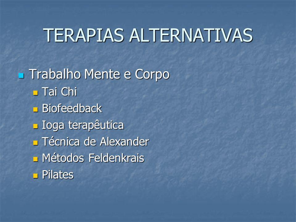 TERAPIAS ALTERNATIVAS Trabalho Mente e Corpo Trabalho Mente e Corpo Tai Chi Tai Chi Biofeedback Biofeedback Ioga terapêutica Ioga terapêutica Técnica