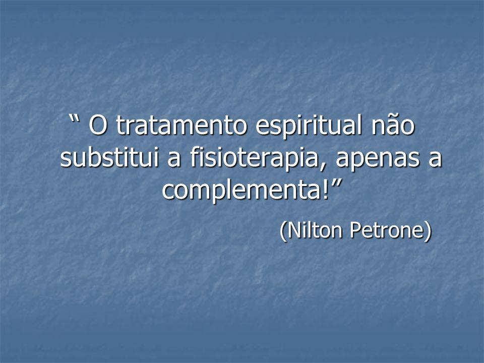 O tratamento espiritual não substitui a fisioterapia, apenas a complementa! O tratamento espiritual não substitui a fisioterapia, apenas a complementa