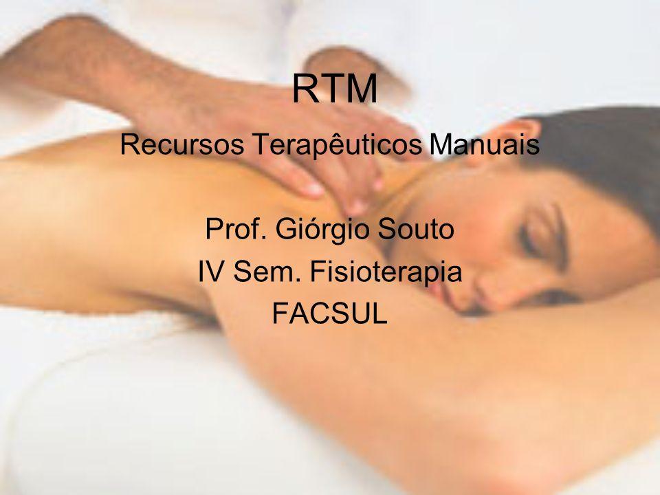 RTM Recursos Terapêuticos Manuais Prof. Giórgio Souto IV Sem. Fisioterapia FACSUL