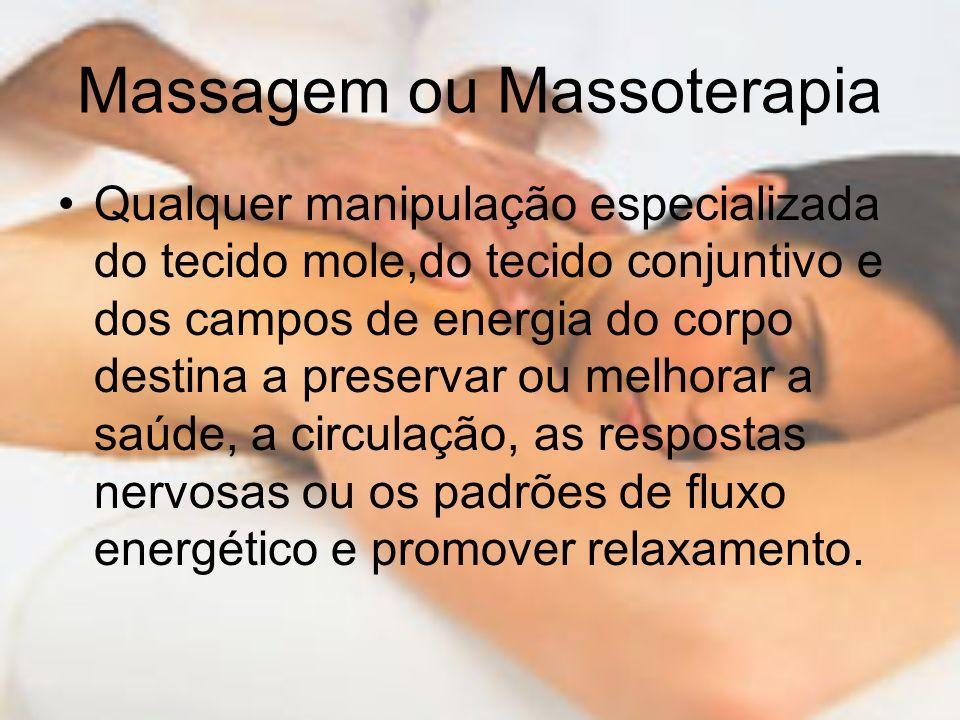 Massagem ou Massoterapia Qualquer manipulação especializada do tecido mole,do tecido conjuntivo e dos campos de energia do corpo destina a preservar o