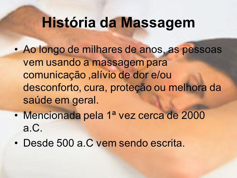 História da Massagem Ao longo de milhares de anos, as pessoas vem usando a massagem para comunicação,alívio de dor e/ou desconforto, cura, proteção ou