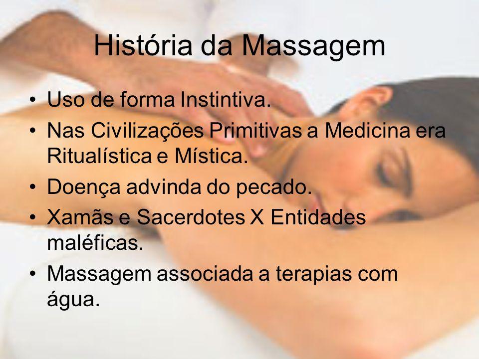 História da Massagem Uso de forma Instintiva. Nas Civilizações Primitivas a Medicina era Ritualística e Mística. Doença advinda do pecado. Xamãs e Sac