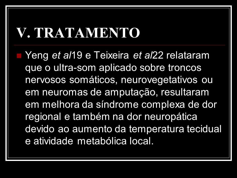 V. TRATAMENTO Yeng et al19 e Teixeira et al22 relataram que o ultra-som aplicado sobre troncos nervosos somáticos, neurovegetativos ou em neuromas de