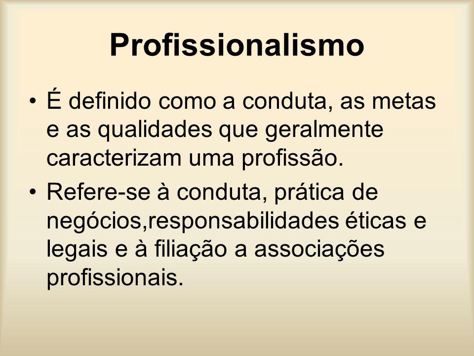 Profissionalismo É definido como a conduta, as metas e as qualidades que geralmente caracterizam uma profissão. Refere-se à conduta, prática de negóci
