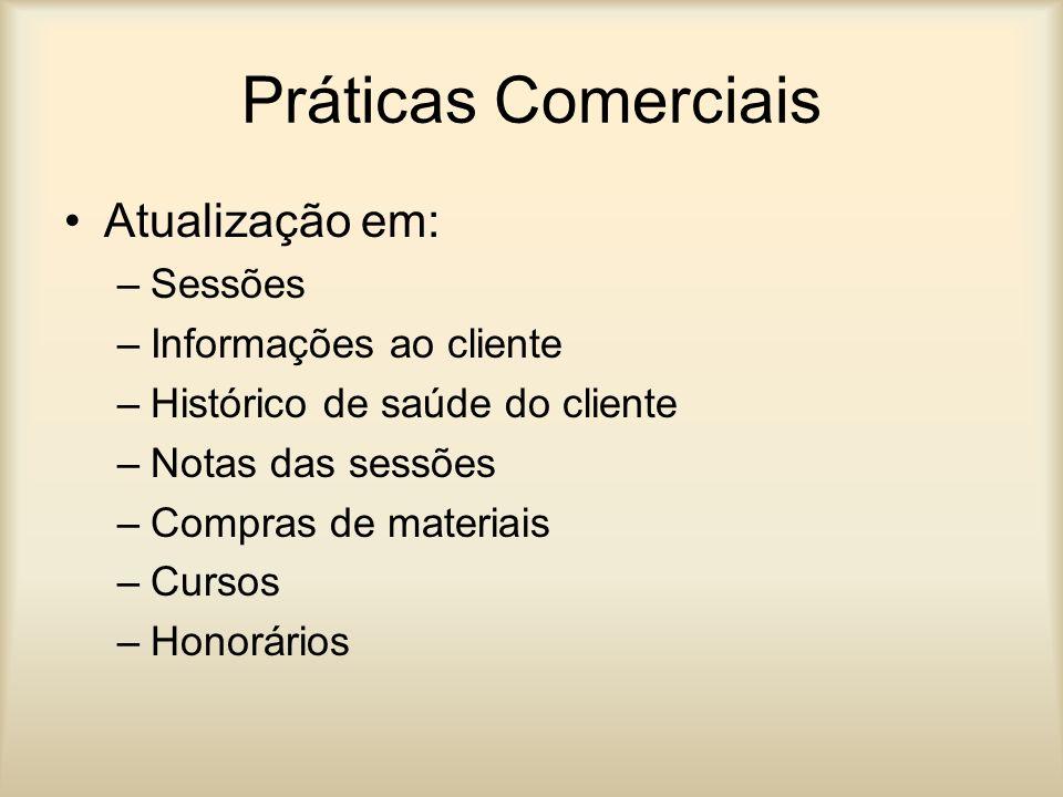 Práticas Comerciais Atualização em: –Sessões –Informações ao cliente –Histórico de saúde do cliente –Notas das sessões –Compras de materiais –Cursos –