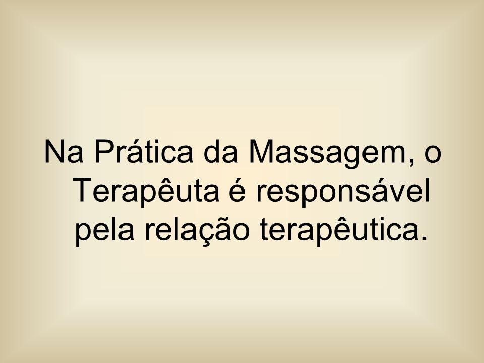 Na Prática da Massagem, o Terapêuta é responsável pela relação terapêutica.