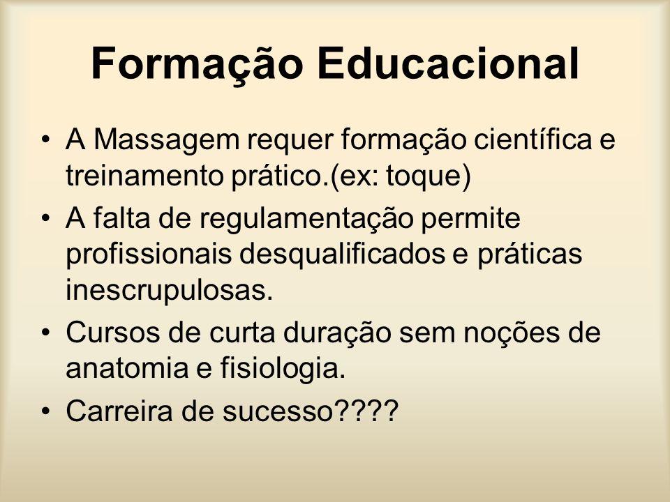 Formação Educacional A Massagem requer formação científica e treinamento prático.(ex: toque) A falta de regulamentação permite profissionais desqualif