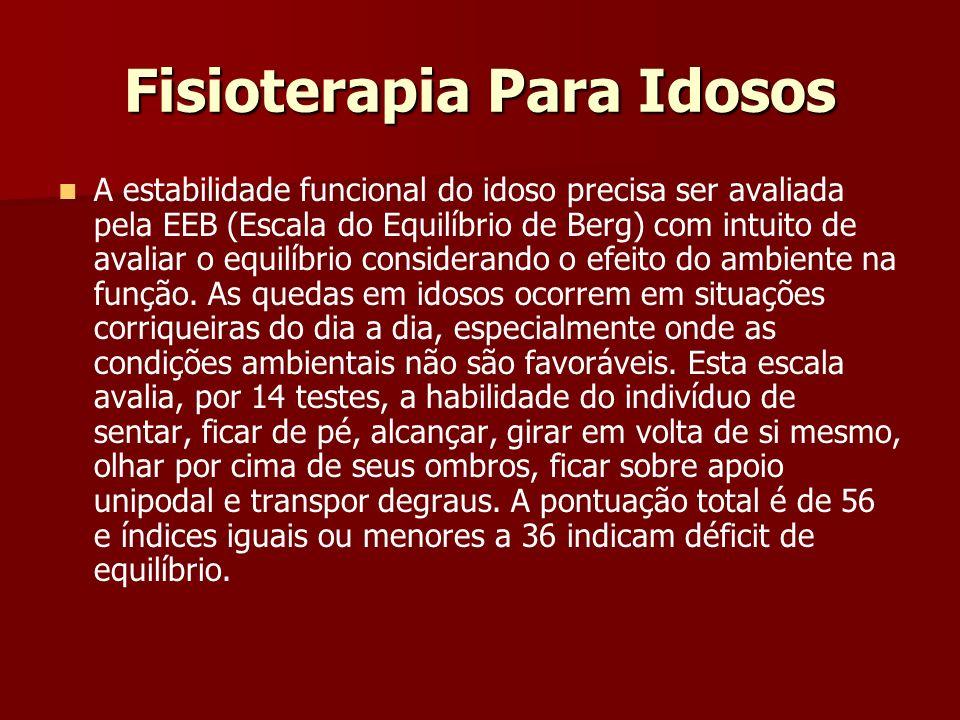 Fisioterapia Para Idosos A estabilidade funcional do idoso precisa ser avaliada pela EEB (Escala do Equilíbrio de Berg) com intuito de avaliar o equil