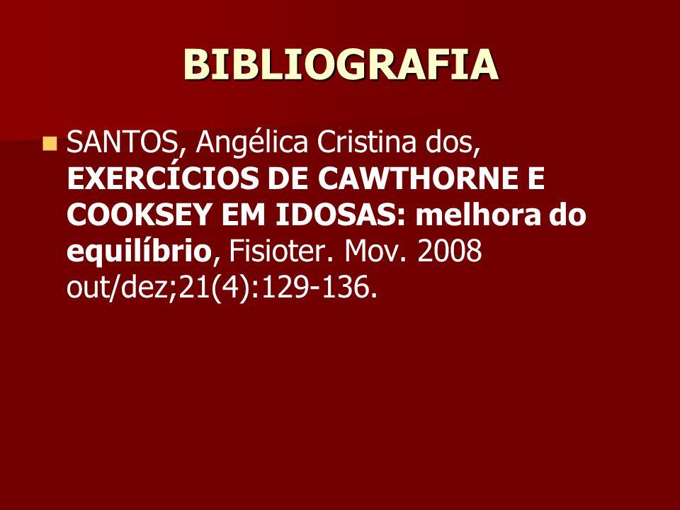 BIBLIOGRAFIA SANTOS, Angélica Cristina dos, EXERCÍCIOS DE CAWTHORNE E COOKSEY EM IDOSAS: melhora do equilíbrio, Fisioter. Mov. 2008 out/dez;21(4):129-