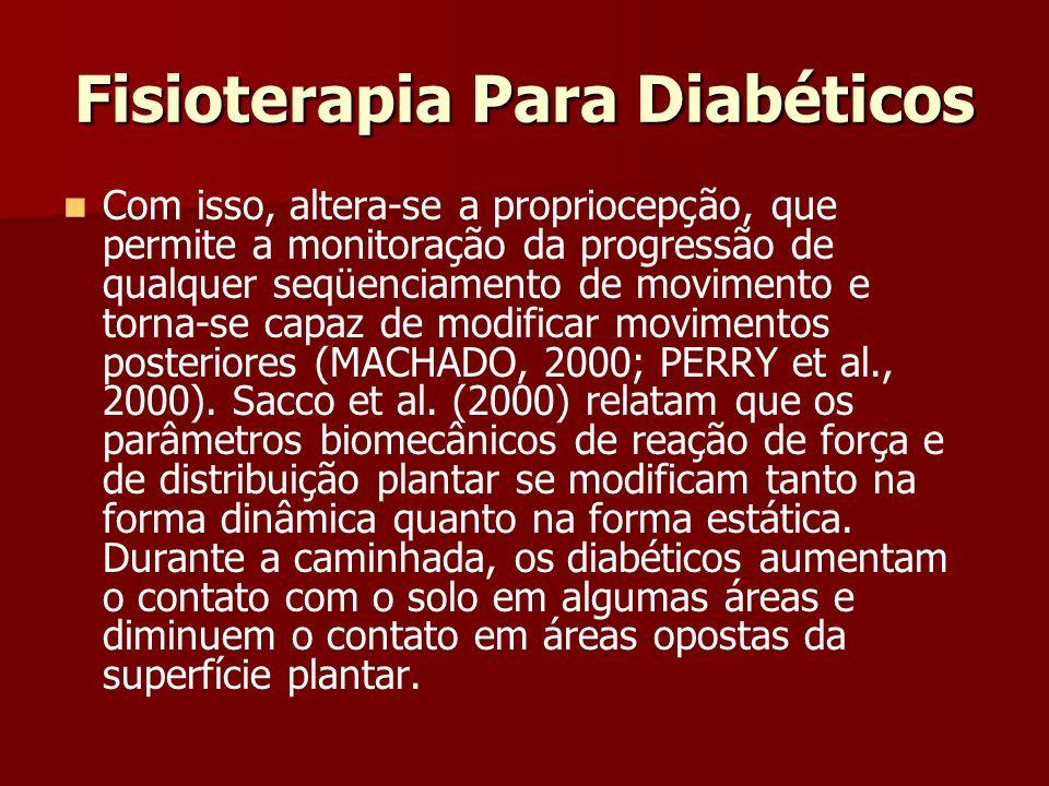 Fisioterapia Para Diabéticos Com isso, altera-se a propriocepção, que permite a monitoração da progressão de qualquer seqüenciamento de movimento e to